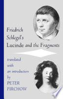 Friedrich Schlegel s Lucinde and the Fragments