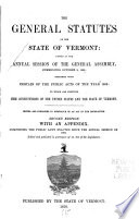 The General Statutes of the State of Vermont  Passed at the Annual Session of the General Assembly  Commencing October 9  1862