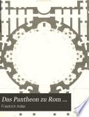 Das Pantheon zu Rom ...