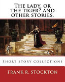 The Lady  Or the Tiger  and Other Stories  By  Frank R  Stockton