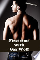 First Time with the Gay Wolf  Gay Paranormal Erotic Romance   Werewolf Alpha