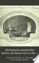 Dictionnaire g  n  ral des lettres  des beaux arts et des sciences morales et politiques