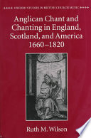 Anglican Chant and Chanting in England  Scotland  and America  1660 to 1820