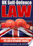 UK Self Defence Law  A Practical Guide to Understanding the Law of Defending Yourself