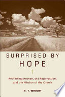 Surprised by Hope: Rethinking Heaven, the Resurrection, and the Mission of ...