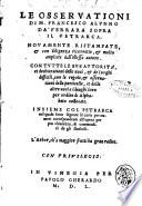 Le osseruationi di m. Francesco Alunno da Ferrara sopra il Petrarca. Nouamente ristampate, & con diligenza ricorrette, & molto ampliate dall'istesso autore. Con tutte le sue autorita, et dechiarationi delle uoci, & de luoghi difficili, con le regole, & osseruationi delle particelle, et delle altre uoci a i luoghi loro per ordine di alphabeto collocate. Insieme col Petrarca nel quale sono segnate le carte per numeri corrispondenti all'opera per piu chiarezza, & commodità de gli studiosi ..