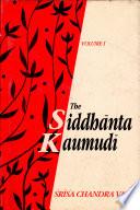 The Siddh  nta Kaumud   of Bha      oji D  k   ita