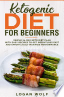 Ketogenic Diet For Beginners Simple 14 Day Keto Diet Plan With Easy Recipes To Get Weightloss Fast And Effortlessly Maximize Performance