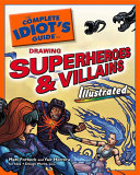 The Complete Idiot's Guide to Drawing Superheroes & Villains, Illustrated And Villains Detailing Techniques Such As Shading