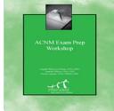 ACNM Exam Prep Workbook  Revised 2015 Edition