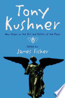 art essay kushner new play politics tony Tony kushner essays tony kushner was born in new york city, manhattan, new york in 1956 kushner started writing his plays in the early 1980s in and with a group he founded himself for theatre he writes his plays with the intent that they are part of a political movement.