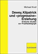 "Dewey, Kilpatrick und ""progressive"" Erziehung"