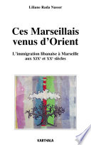 Ces Marseillais venus d'Orient. L'immigration libanaise à Marseille aux XIXe et XXe siècles