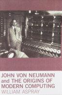 John Von Neumann and the Origins of Modern Computing