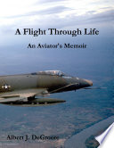 A Flight Through Life   An Aviator s Memoir