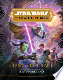 Star Wars  The High Republic  A Test of Courage Book PDF