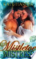 The Mistletoe Mistress - A Christmas Regency Novella (Risque Regency) : road one snowy afternoon, she...