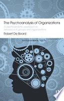 The Psychoanalysis of Organizations