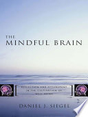 The Mindful Brain  Reflection and Attunement in the Cultivation of Well Being