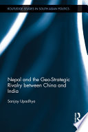 Nepal and the Geo Strategic Rivalry Between China and India