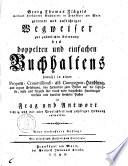 Getreuer und aufrichtiger Wegweiser zur gründlichen Erlernung des doppelten und einfachen Buchhaltens sowohl in einer propren Com[m]issions- als Compagnie-Handlung