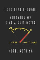 Hold That Thought Checking My Give A Shit Meter Nope Nothing