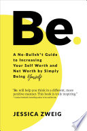 Be  A No Bullsh t Guide to Increasing Your Self Worth and Net Worth by Simply Being Yourself Book PDF