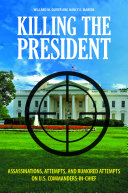 download ebook killing the president: assassinations, attempts, and rumored attempts on u.s. commanders-in-chief pdf epub