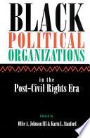 Black Political Organizations in the Post Civil Rights Era
