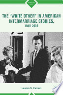The  White Other  in American Intermarriage Stories  1945 2008