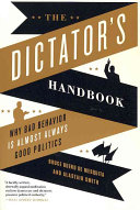 The Dictator's Handbook - Why Bad Behavior is Almost Always Good Politics Book Cover