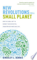 New Revolutions for a Small Planet  How the Global Shift in Humanity and Nature will Transform Our Minds and Lives