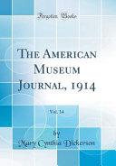 The American Museum Journal 1914 Vol 14 Classic Reprint