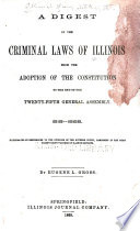 a digest of the criminal laws of illinois from the adoption of the constitution to the end of the twenty fifth general assembly 1818 1868