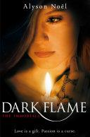 Dark Flame: The Immortals 4 by Alyson Noel