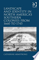 Landscape and Identity in North America s Southern Colonies from 1660 to 1745