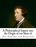 A Philosophical Inquiry Into The Origin Of Our Ideas Of The Sublime And Beautifu