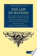 The Law Of Nations : vattel's 1758 work, a formative text in modern...