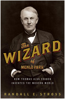 The Wizard of Menlo Park: How Thomas Alva Edison Invented the Modern World by Randall E. Stross