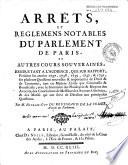 Arrets  et reglemens notables du Parlement de Paris  et autres cours souveraines  rendus tant a l audience  que sur rapport  pendant les annees 1737 1741