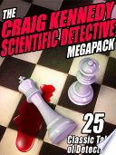The Craig Kennedy Scientific Detective MEGAPACK ® : stories. 14 are craig kennedy tales, plus...