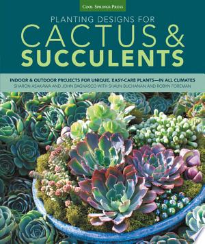 Planting Designs for Cactus & Succulents: Indoor and Outdoor Projects for Unique, Easy-Care Plants--in All Climates - ISBN:9781591865612