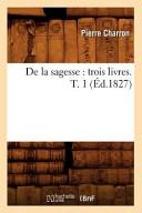 de La Sagesse  Trois Livres  T  1  Ed 1827
