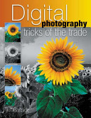 Digital Photography Tricks Of The Trade : the with basic technology and techniques and covering...