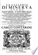 La Galleria di Minerva overo notizie universali  di quanto e stato scritto da letterati di Europa non solo nel presente secolo  ma ancora ne gia trascorsi      Pubbl  da Girolamo Albrizzi