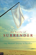 The Battle Of Surrender One Woman's Journey To Sacrifice Pdf/ePub eBook