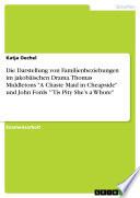 """Die Darstellung von Familienbeziehungen im jakobäischen Drama. Thomas Middletons """"A Chaste Maid in Cheapside"""" und John Fords """"'Tis Pity She's a Whore"""""""