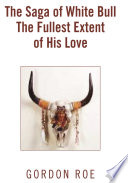The Saga of White Bull the Fullest Extent of His Love