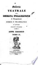Galleria teatrale  ossia Scelta collezione di componimenti comici e drammatici di autori italiani e stranieri