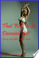 That Wife Is So Damned Hot  Twenty Sexy Wife Erotica Stories